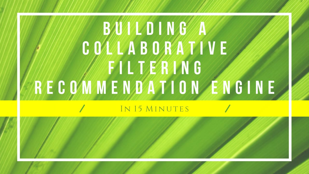 Building a Collaborative Filtering Recommendation Engine in 15 Minutes