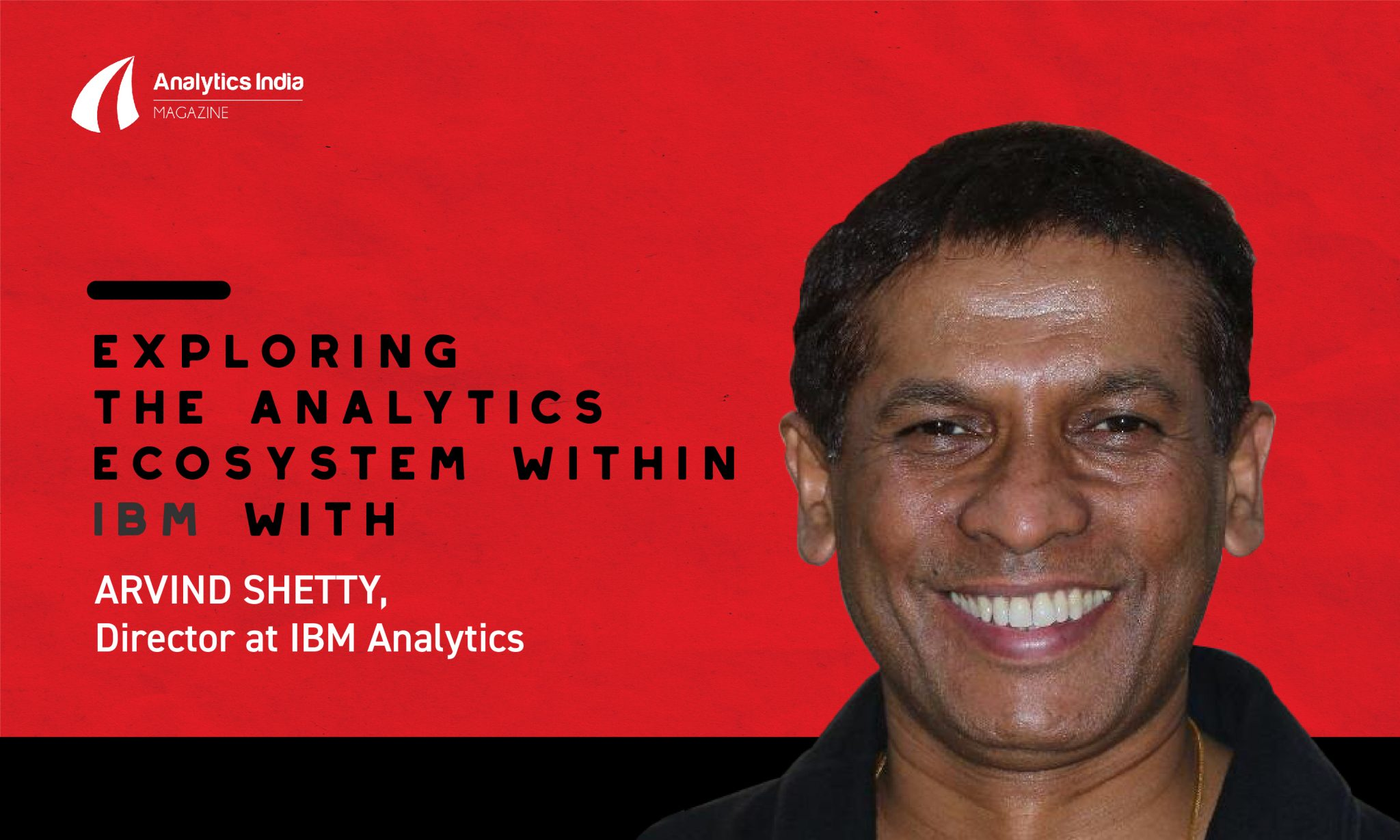 Exploring the Analytics ecosystem within IBM with Arvind Shetty, Director at IBM Analytics
