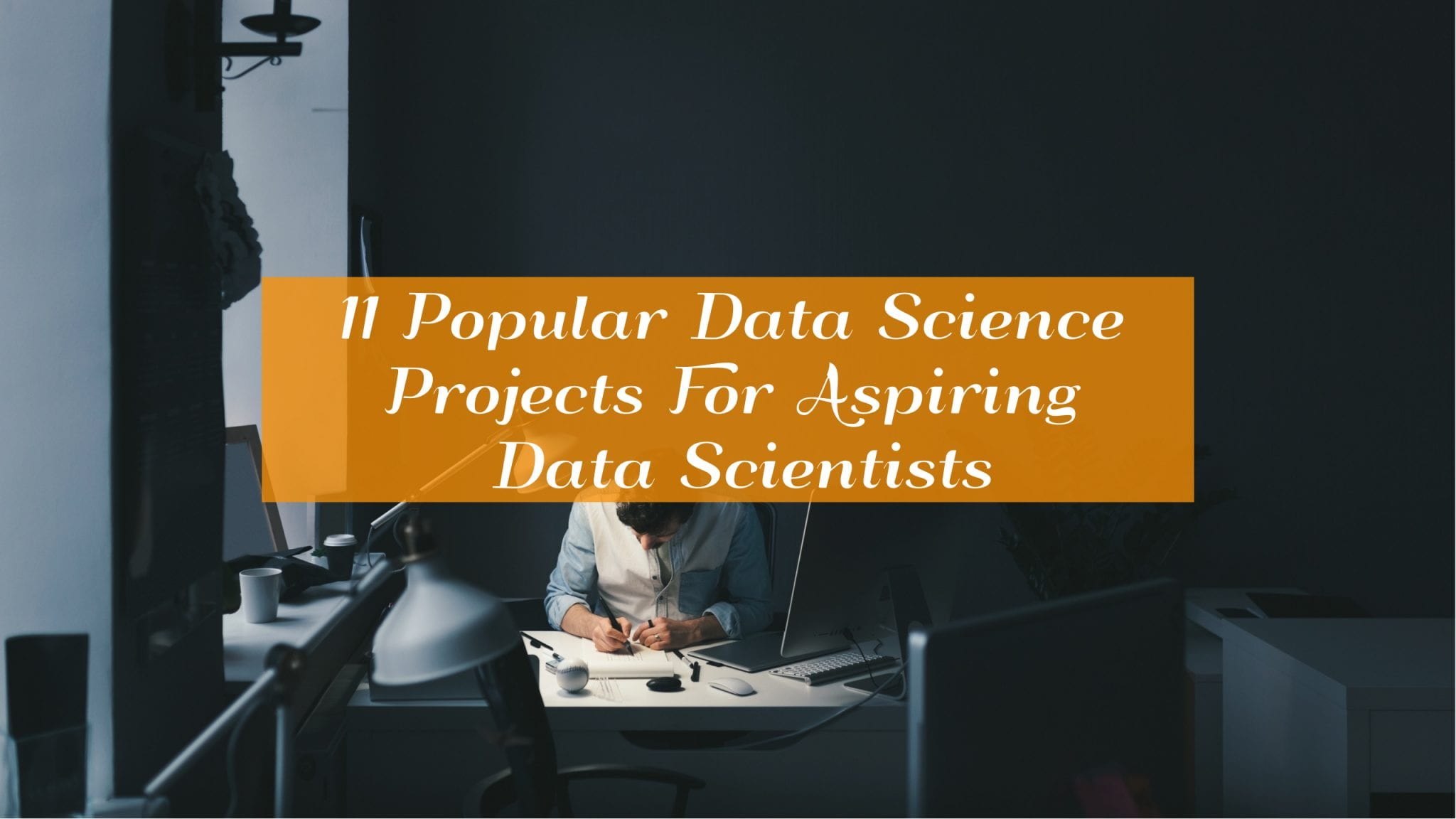 11 Popular Data Science Projects For Aspiring Data Scientists
