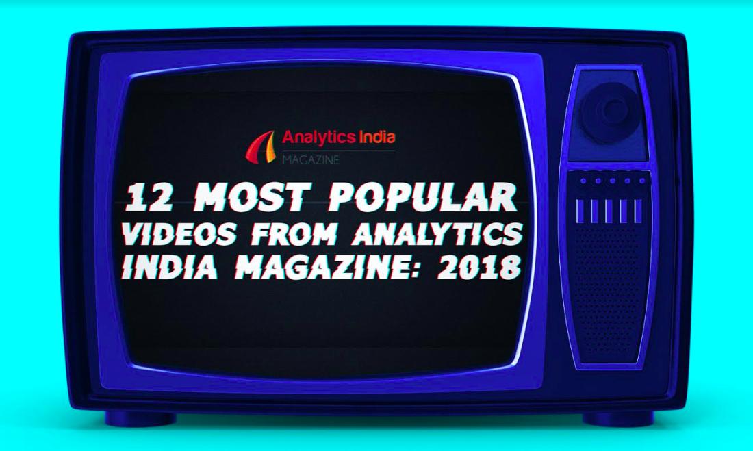 12 Most Popular Videos From Analytics India Magazine: 2018