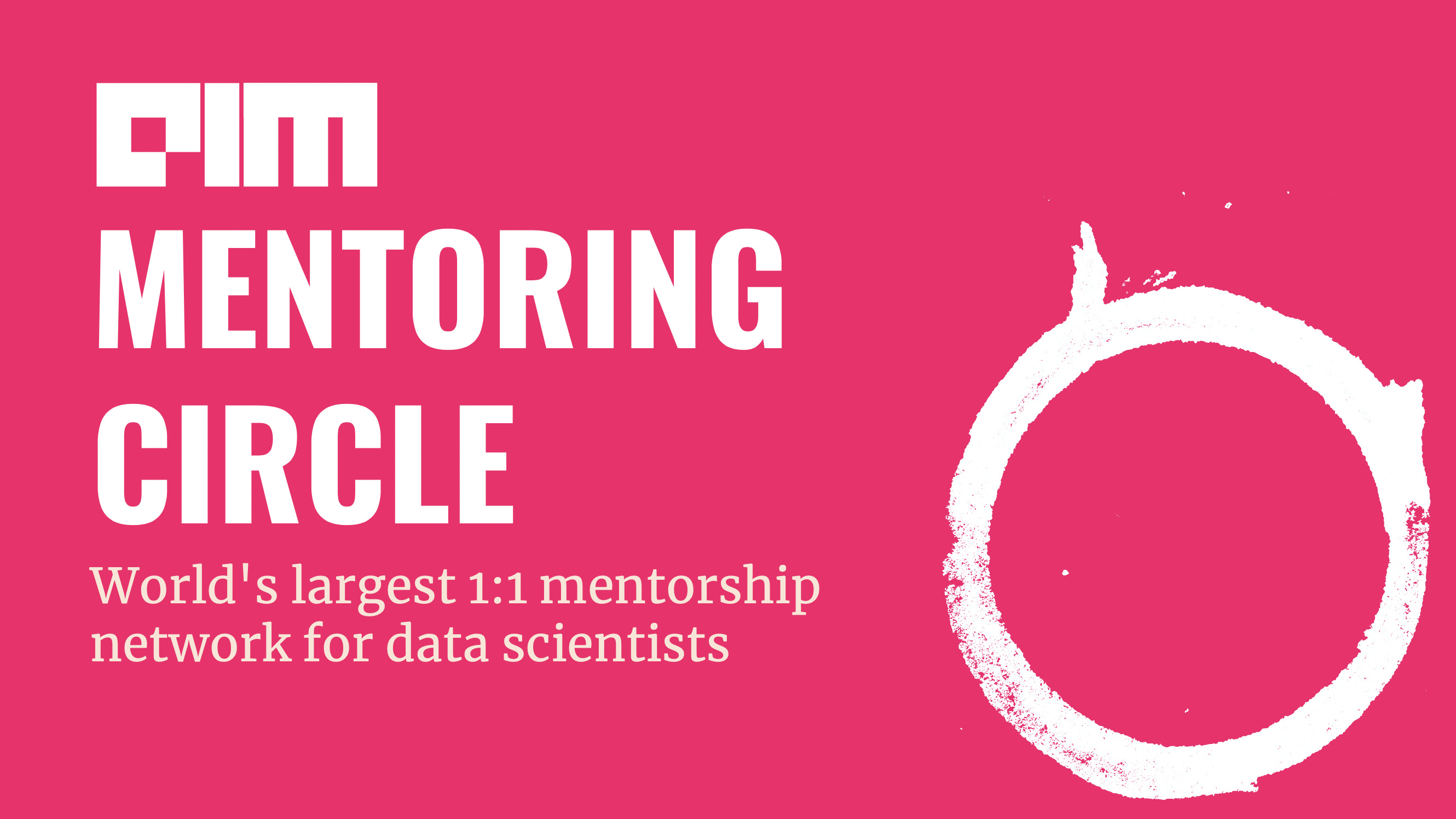 AIM Mentoring Circle: One-On-One Mentorship Network For Data Scientists