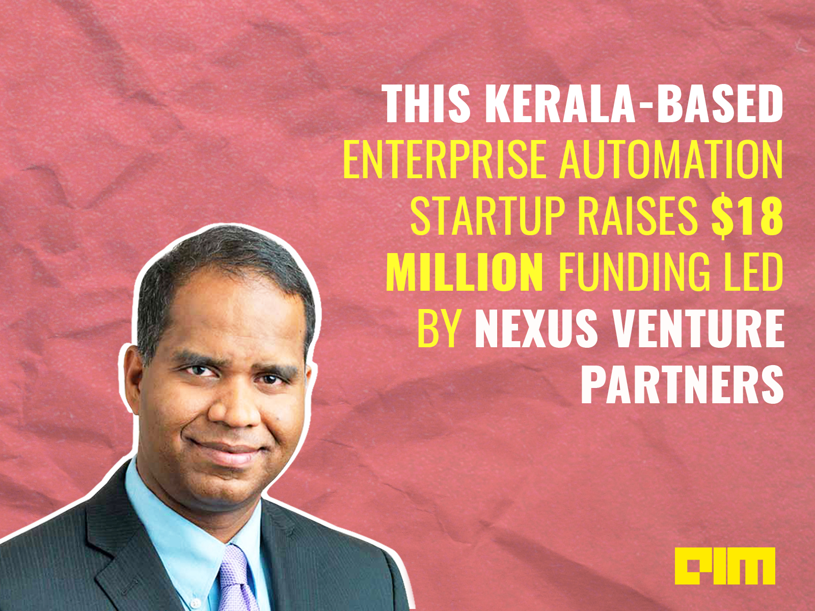 THIS KERALA-BASED ENTERPRISE AUTOMATION STARTUP RAISES $18 MILLION FUNDING LED BY NEXUS VENTURE PARTNERS