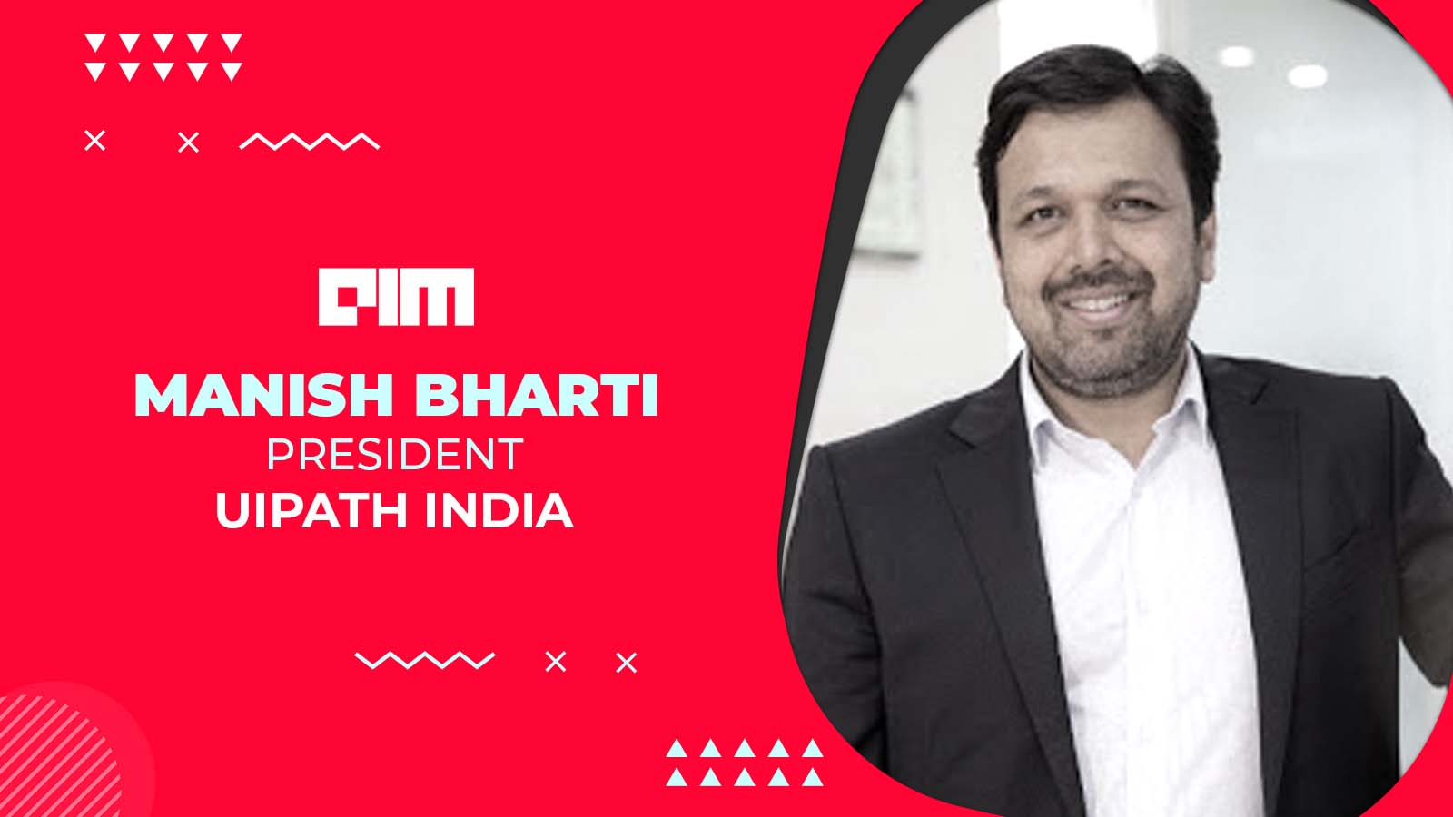 """""""RPA Is Now Becoming Commoditised"""": Manish Bharti, President - UiPath India"""