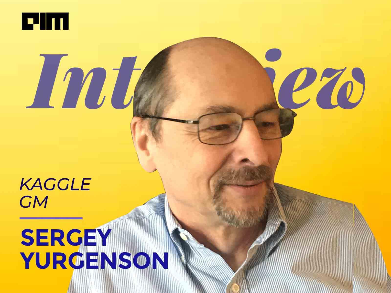 Harvard NeuroBiology To Data Science: Journey Of Kaggle GM Sergey Yurgenson