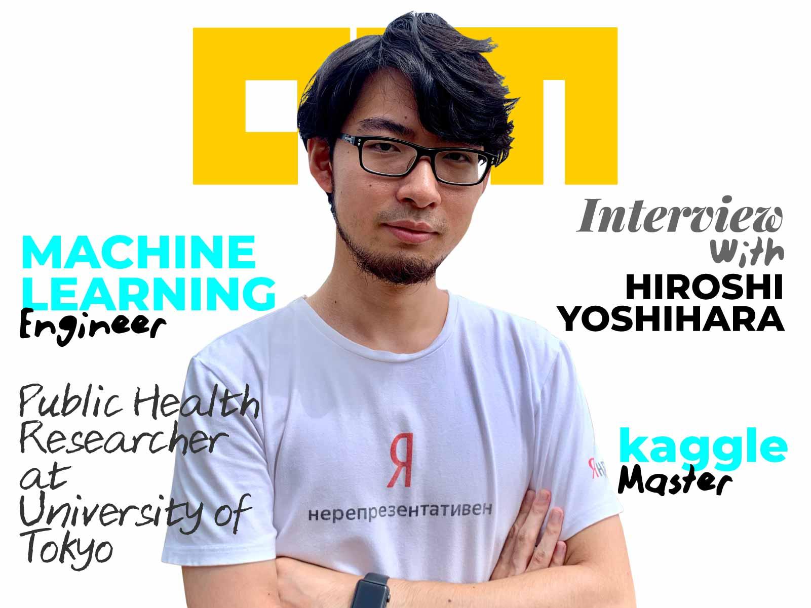 Interview With Kaggle Master And ML Engineer Hiroshi Yoshihara