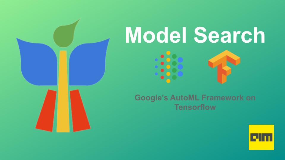 Hands-On Guide to Model Search: A Tensorflow-based Framework for AutoML