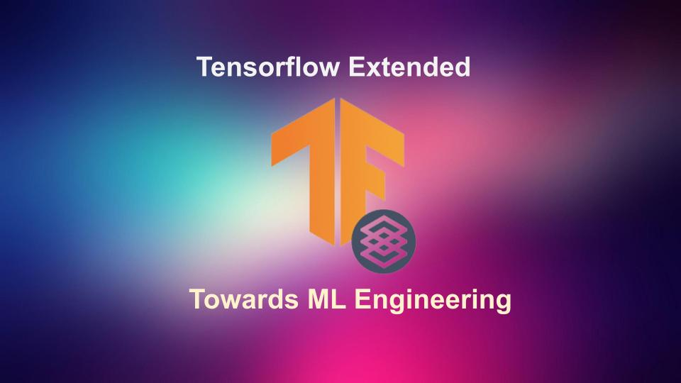 Guide to TensorFlow Extended: End-to-End Platform for Deploying Production ML Pipelines