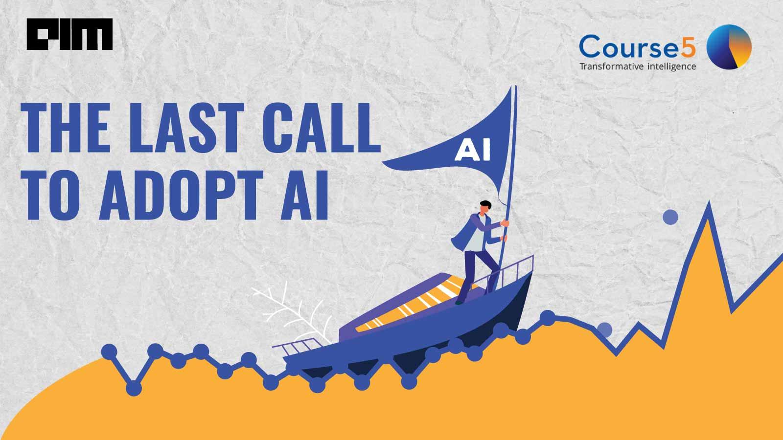 The Last Call to Adopt AI - Analytics India Magazine