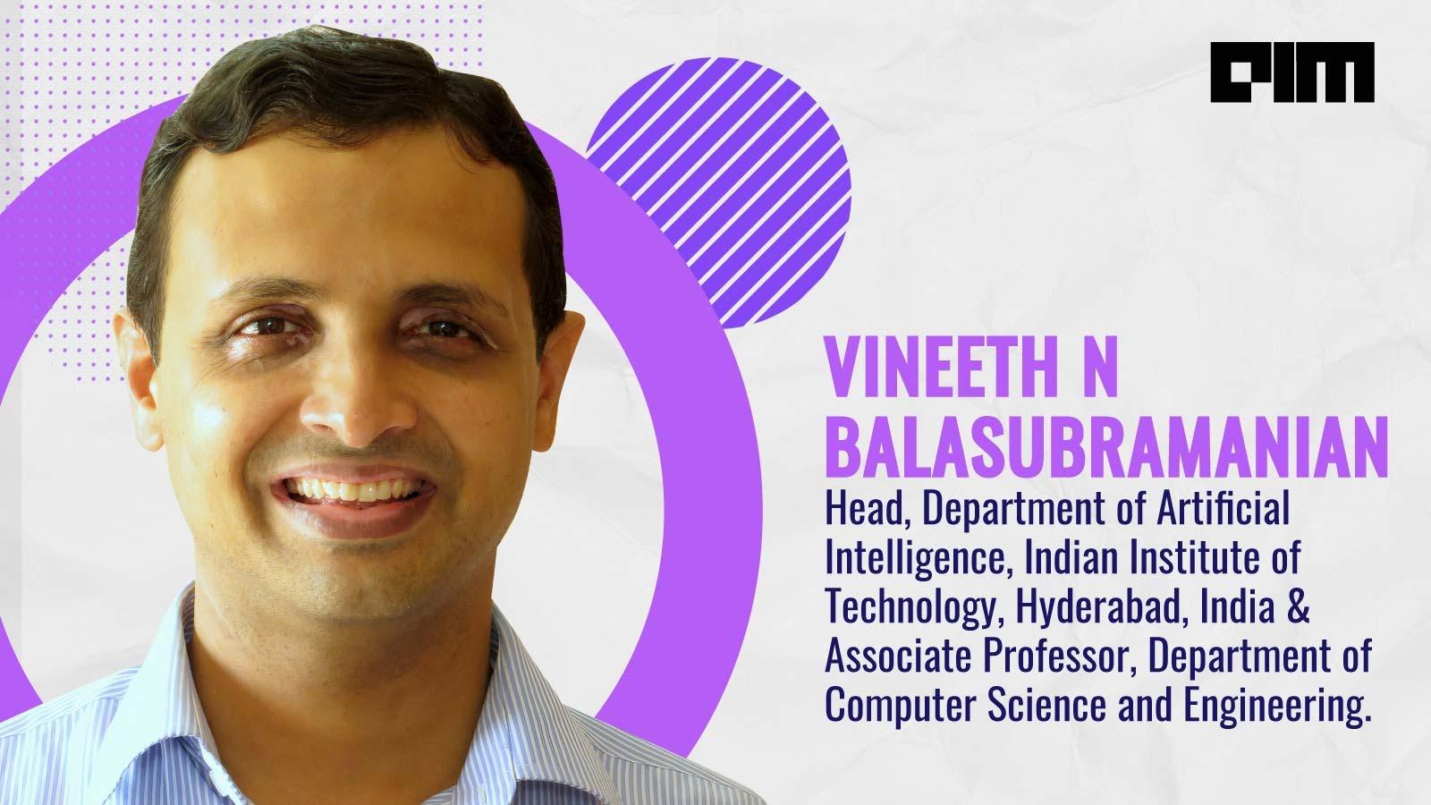 Interview With Vineeth Balasubramanian, Head Of AI, IIT Hyderabad