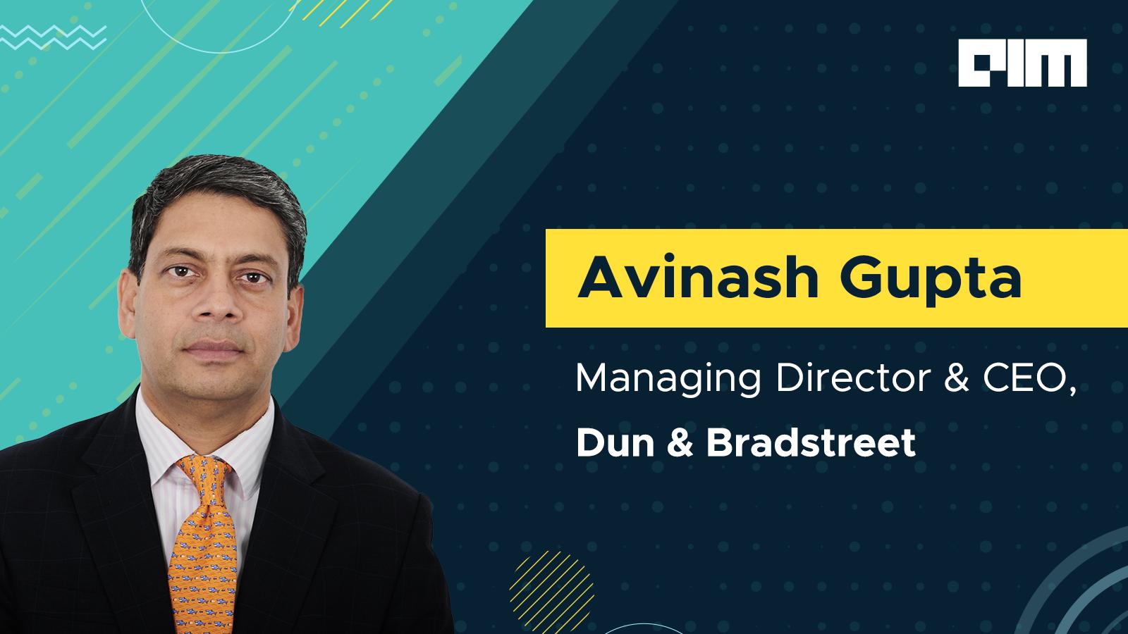 Interview: Avinash Gupta, Managing Director & CEO - India, Dun & Bradstreet
